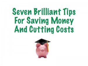 Seven brilliant tips for saving money and cutting costs