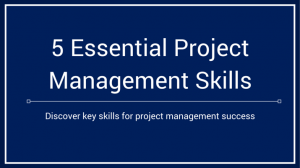 5 Essential Skills for Project Managers