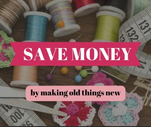 Save Money By Making Old Things New Again