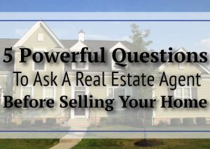 The Important Questions: What You Need to Ask Your Real Estate Agent First